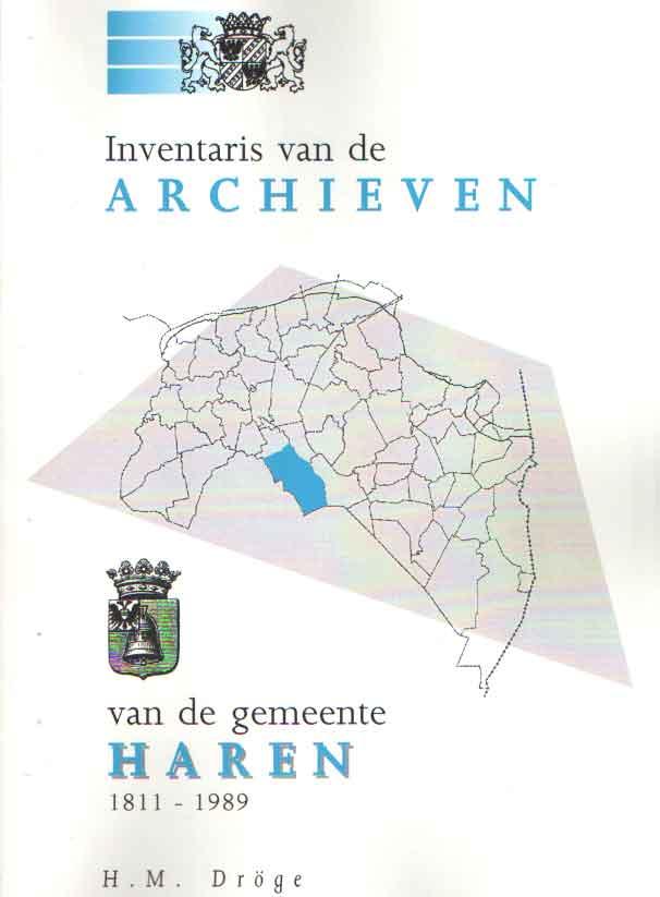 DRÖGE, H.M. - Inventaris van de archieven van de gemeente Haren 1811 - 1989.