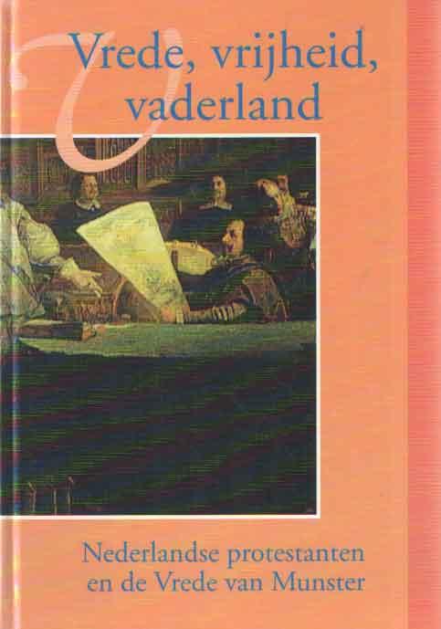 AS, H.H.J. VAN E.A. - Vrede, vrijheid, vaderland. Nederlandse protestanten en de Vrede van Munster.
