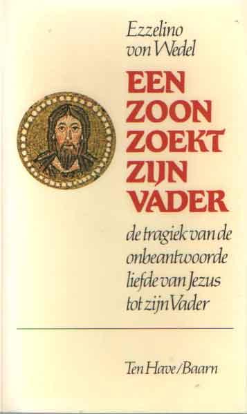WEDEL, EZZELINO VAN - Een zoon zoekt zijn vader. De tragiek van de onbeantwoorde liefde van Jezus tot zijn Vader.