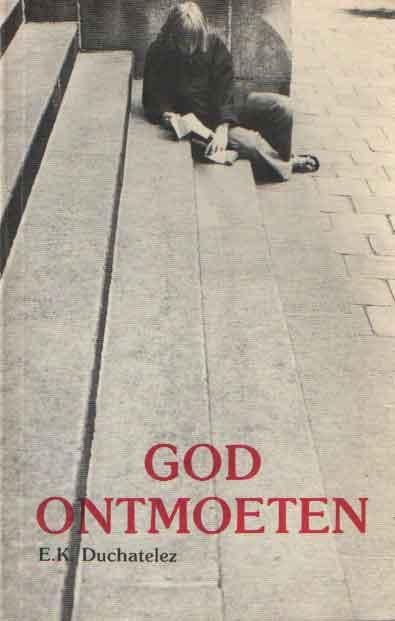 DUCHATELEZ, E.K. - God ontmoeten.