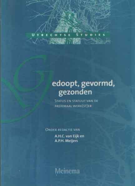 EIJK, A.H.C. VAN & A.P.H. MEIJERS (RED.) - Gedoopt, gevormd, gezonden. Status en statuut van de pastoraal werk(st)er.