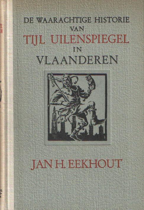 EEKHOUT, JAN H. - De waarachtige historie van Tijl  Uilenspiegel in Vlaanderen.