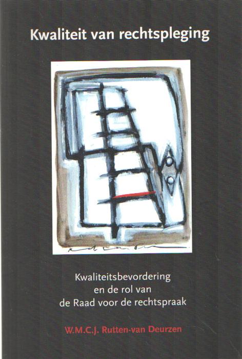 RUTTEN-VAN DEURZEN, W.M.C.J. - Kwaliteit van Rechtspleging. Kwaliteitsbevordering en de rol van de Raad voor de rechtspraak.