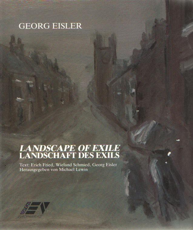 EISLER, GEORG - Landscapes of Exile. Landschaft des Exils. Text: Erich Fried, Wieland Schmied, Georg Eisler.