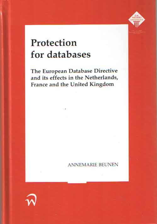 BEUNEN, ANNEMARIE - Protection for Databases. The European Database Directive and its Effechts in the Netherlands, France and the United Kingdom.