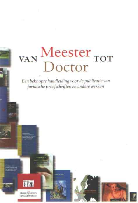 WOLF, JAN-WILLEM VAN DER , RENE VAN DER WOLF EN SIMONE FENNELL - Van Meester tot Doctor. Een beknopte handleiding voor de publicatie van juridische proefschriften en andere werken.