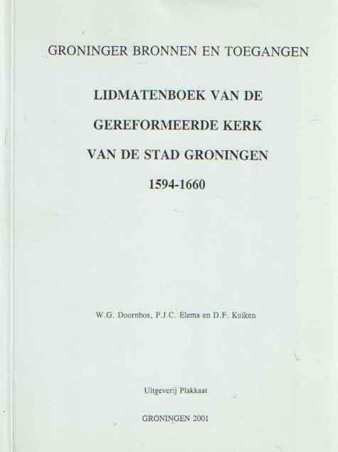 DOORNBOS, W.G. E.A. - Lidmatenboek van de Gereformeerde kerk van de stad Groningen 1594-1660.