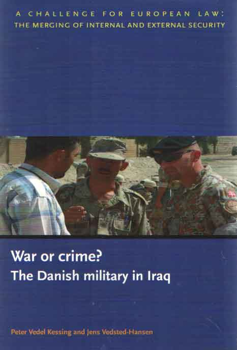 KESSING, PETER VEDEL AND JENS VEDSTED-HANSEN - War or crime? The Danish military in Iraq.