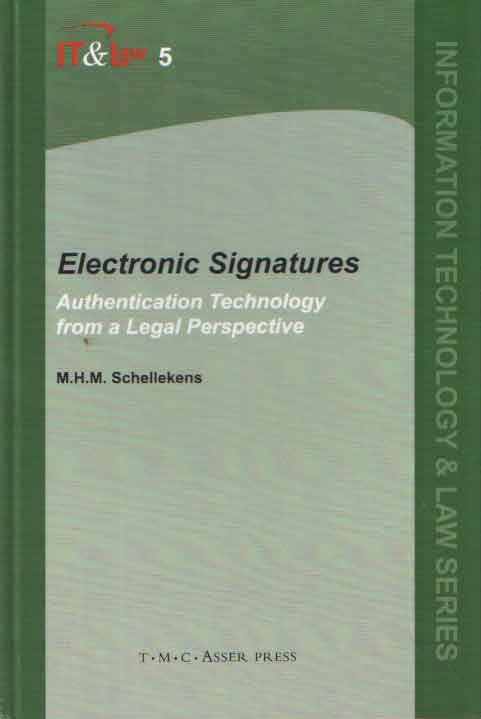 SCHELLEKENS, M.H.M. - Electronic Signatures. Authentication Technology from a Legal Perspective.