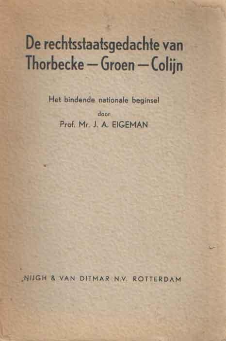 EIGEMAN, J.A. - De rechtsstaatsgedachte van Thorbecke-Groen-Colijn, het bindende nationale beginsel.