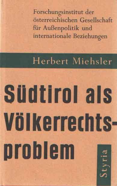 MIEHLSLER, HERBERT - Südtirol als Völkerrechtsproblem.