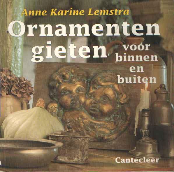 LEMSTRA, ANNE KARINE - Ornamenten gieten voor binnen en buiten.
