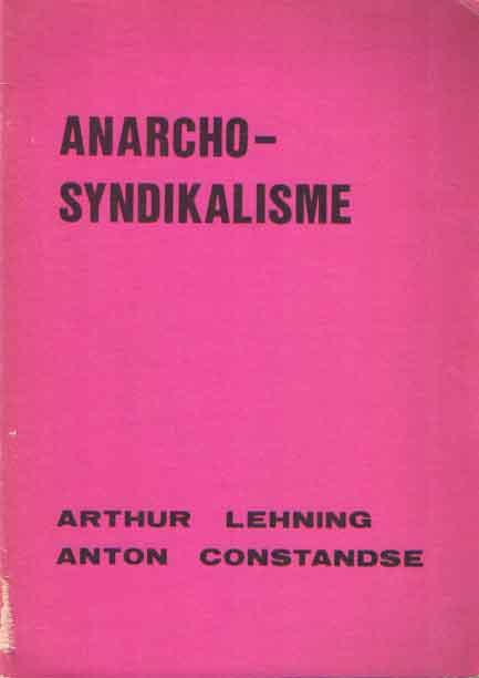 LEHNING, ARTHUR & ANTON CONSTANDSE - Anarcho-syndikalisme.