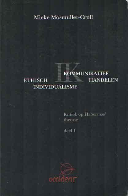 MOSMULLER-CRULL, MIEKE - Ethisch individueel versus kommunikatief handelen. Kritiek op Habermas' theorie. Deel 1.