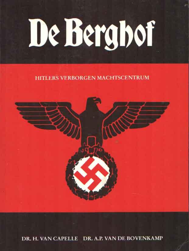 CAPELLE, H. VAN - De Berghof. Hitlers verborgen machtscentrum.