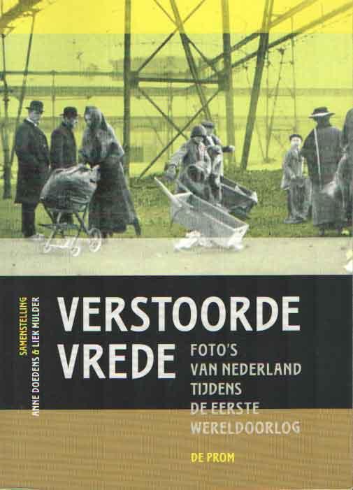 DOEDENS, ANNE & LIEK MULDER (SAMENSTELLING) - Verstoorde vrede. Foto's van Nederland tijdens de Eerste Wereldoorlog.