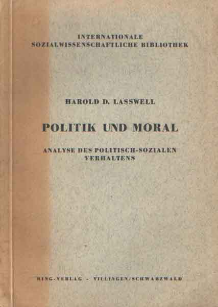 LASSWELL, HAROLD D. - Politik und Moral. Analyse des politisch-sozialen Verhaltens.
