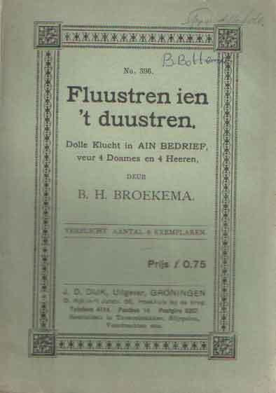 BROEKEMA, B.H. - Fluustren ien 't duustren. Dolle klucht in ain bedrief veur 4 doames en 4 heeren.