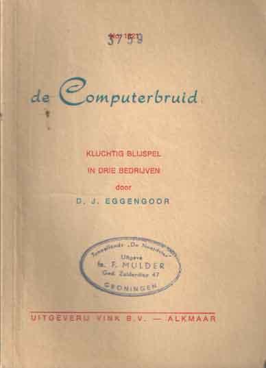 EGGENGOOR, D.J. - De computerbruid. Kluchtig blijspel in drie bedrijven.