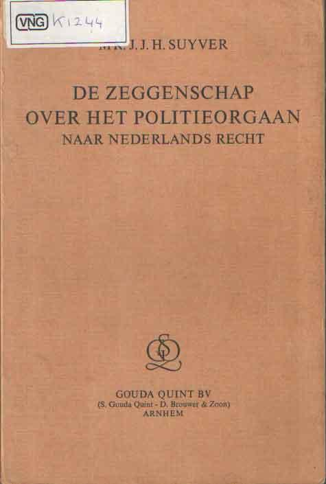 SUYVER, J.J.H. - De zeggenschap over het politieorgaan naar Nederlands recht.