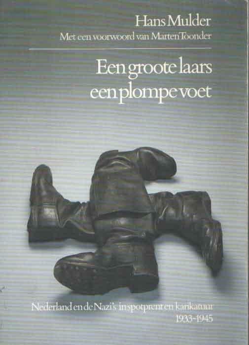MULDER, HANS - Een groote laars, een plompe voet. Nederland en de nazi's is spotprent en karikatuur 1933-1945. Met een voorwoord van Marten Toonder.