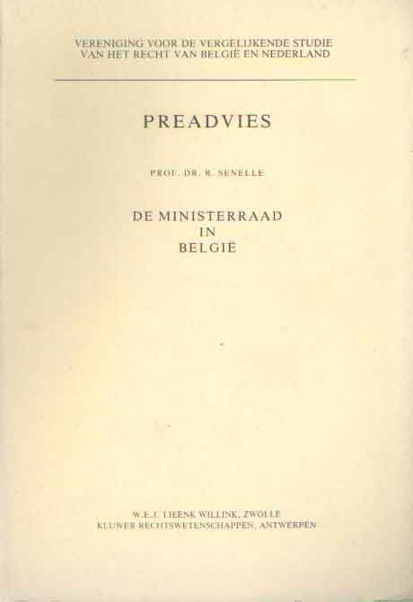 SENELLE, R. - Preadvies. De ministerraad in België.