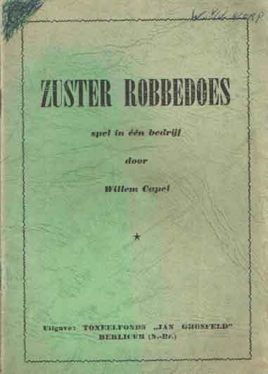 CAPEL, WILLEM - Zuster Robbedoes. Spel in één bedrijf.