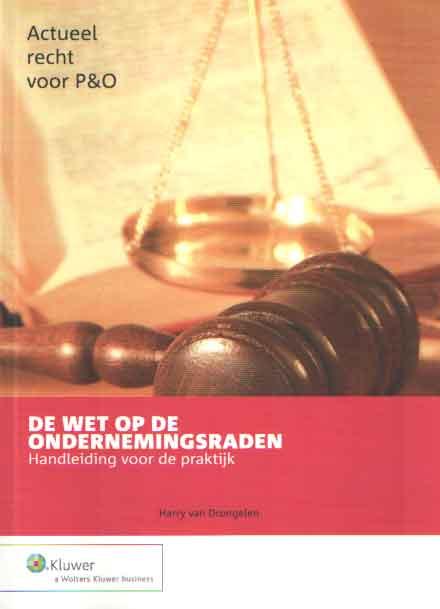 DRONGEN, HARRY VAN - Actueel recht voor P&O. De wet op de ondernemingsraden. Handleiding voor de praktijk.