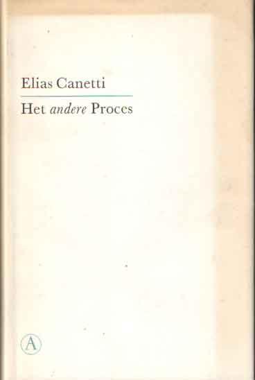 CANETTI, ELIAS - Het andere proces. Kafka's brieven aan Felice.