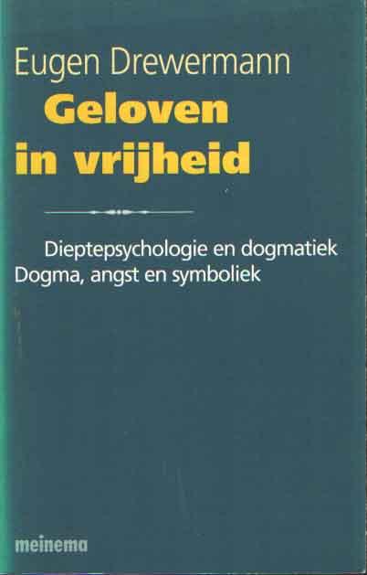 DREWERMANN, EUGEN - Geloven in vrijheid: dieptepsychologie en dogmatiek: dogma, angst en symboliek..