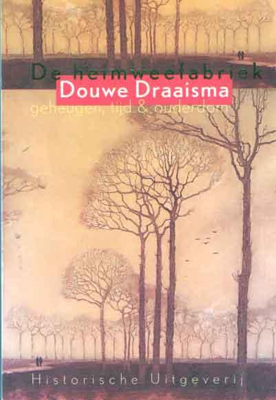 DRAAISMA, DOUWE - De Heimweefabriek. Geheugen, tijd en ouderdom.