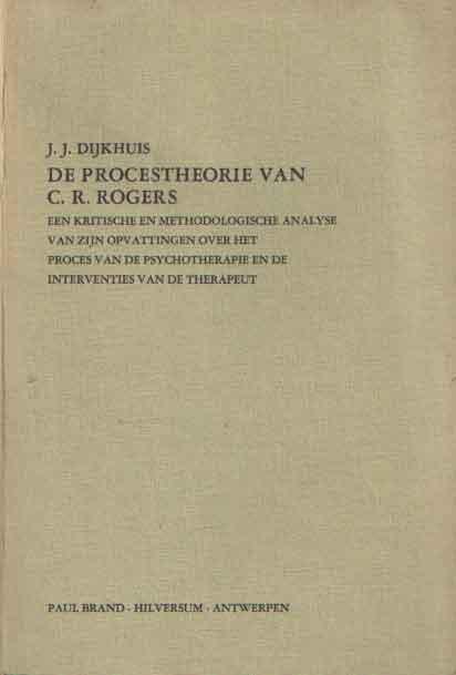 DIJKHUIS, J.J. - De Procestheorie van C.R. Rogers. , Een kritische en methodologische analyse van zijn opvattingen over het proces van de psychotherapie en de interventies van de therapeut.