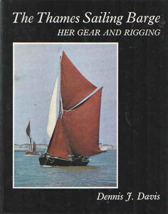 DAVIS, DENNIS J. - The Thames Sailing Barge. Her gear and rigging.
