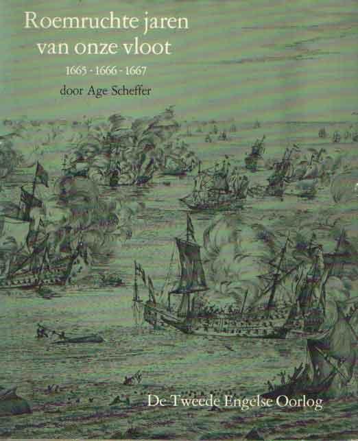 SCHEFFER, AGE - Roemruchte jaren van onze vloot. 1665-1666-1667. De tweede Engelse oorlog.