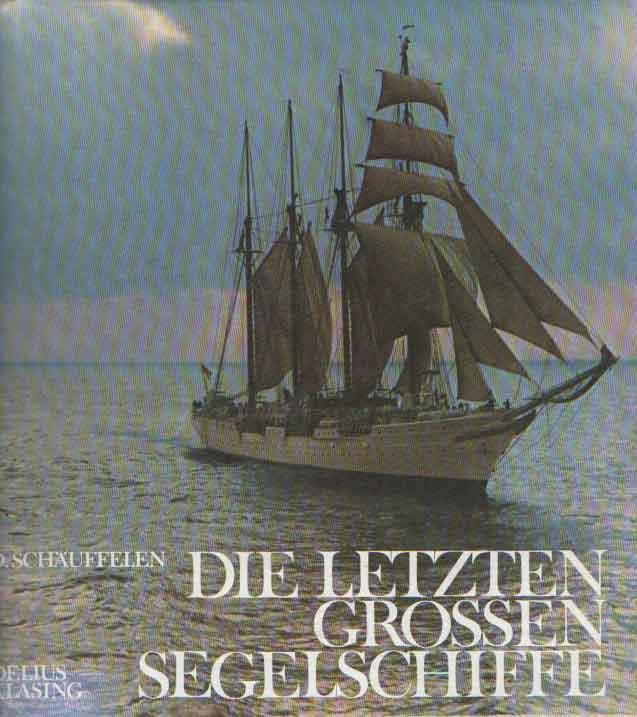 SCHÄUFFELEN, OTMAR - Die letzten grossen Segelschiffe.