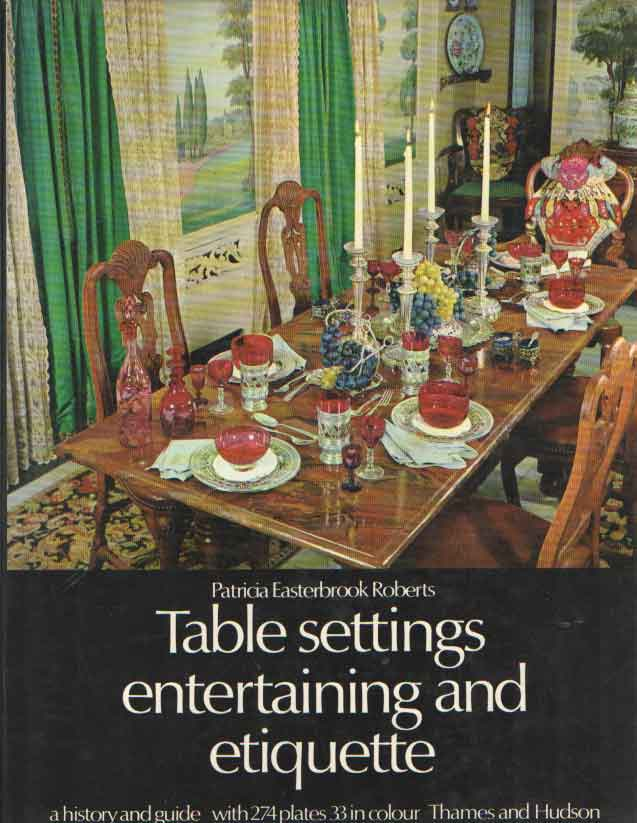EASTERBROOK ROBERTS, PATRICIA - Table Settings, Entertaining, and Etiquette a History and Guide..