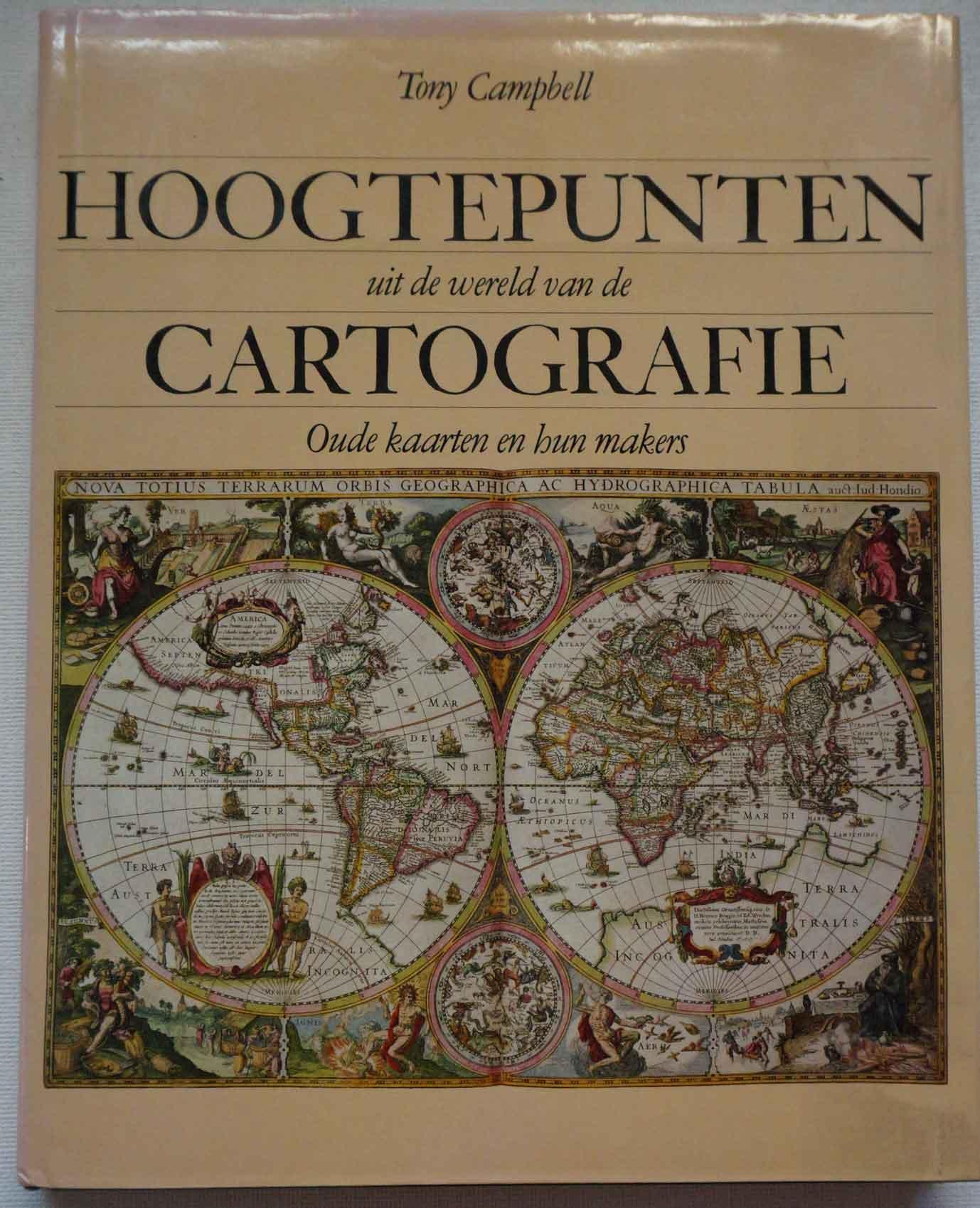 CAMPBELL, TONY - Hoogtepunten uit de wereld van de cartografie. Oude kaarten en hun makers.
