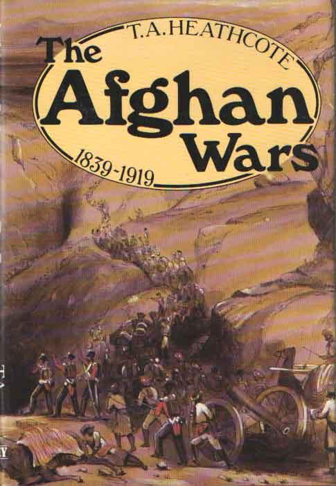 HEATHCOTE, TONY - The Afghan wars 1839-1919.