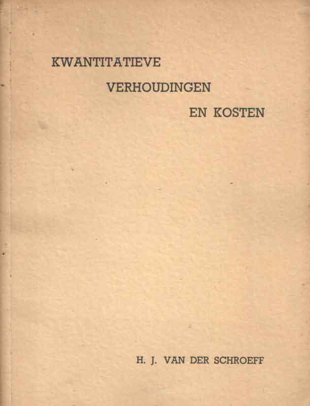 SCHROEFF, H.J. VAN DER - Kwantitatieve verhoudingen en kosten.