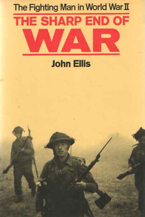 ELLIS, JOHN - The Sharp End; The Fighting Man of World War II.