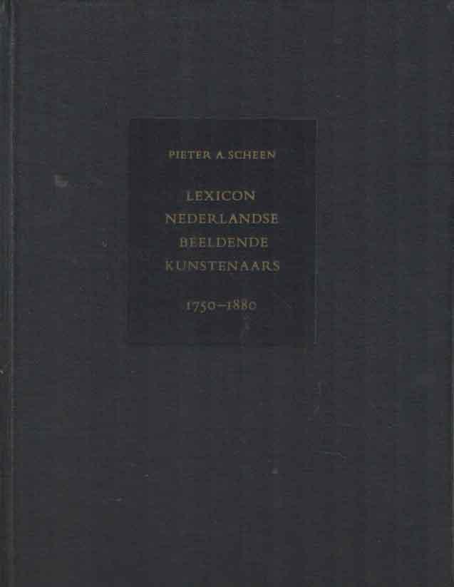 SCHEEN, PIETER A. - Lexicon Nederlandse beeldende kunstenaars 1750-1880.