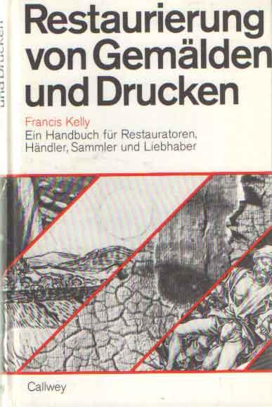 KELLY, FRANCIS - Restaurierung von Gemälden und Drucken. Ein Handbuch für Restauratoren, Händler, Sammler und Liebhaber.