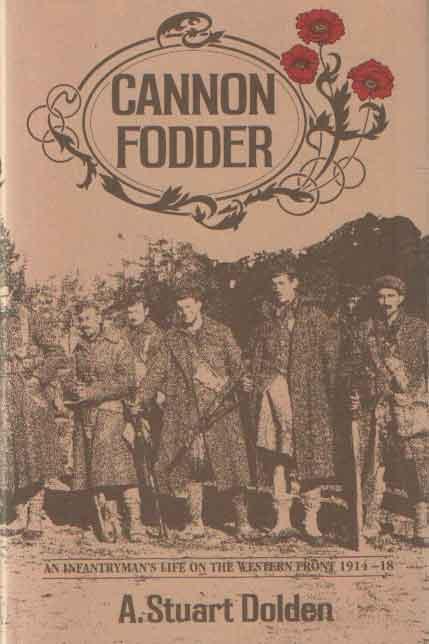 DOLDEN, E. STUART - Cannon fodder : an infantryman's life on the western front, 1914-1918.
