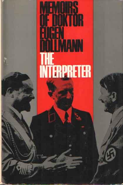 DOLLMANN, EUGEN - The Interpreter : Memoirs of Doktor Eugen Dollmann.