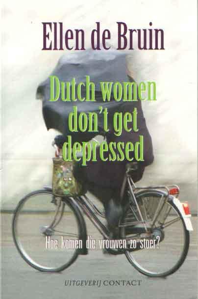 BRUIN, ELLEN DE - Dutch women don't get depressed. Hoe komen die vrouwen zo stoer?.