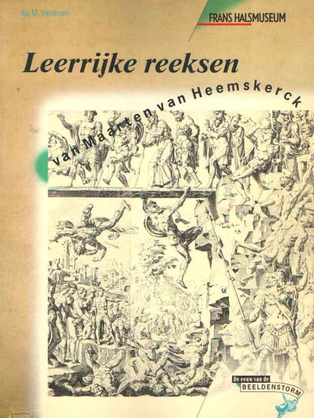 VELDMAN, ILJA M. - Leerrijke reeksen. Van Maarten van Heemskerck.
