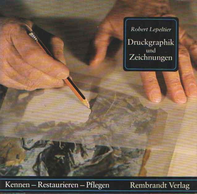 LEPELTIER, ROBERT - Druckgraphik und Zeichnungen. Ratschläge und Informationen für Sammler und Restauratoren.