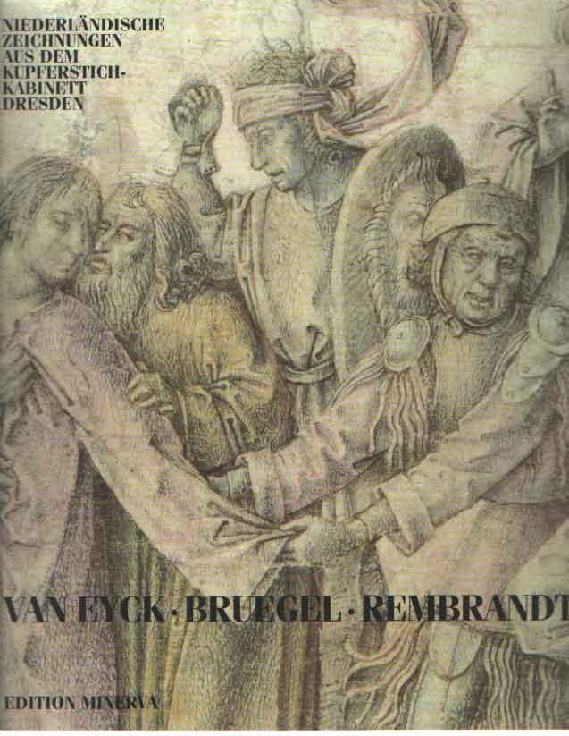 DITTRICH, CH. - Van Eyck, Bruegel, Rembrandt. Niederländische Zeichnungen des 15. bis 17 Jahrhunderts aus dem Kupferstich-Kabinett Dresden.