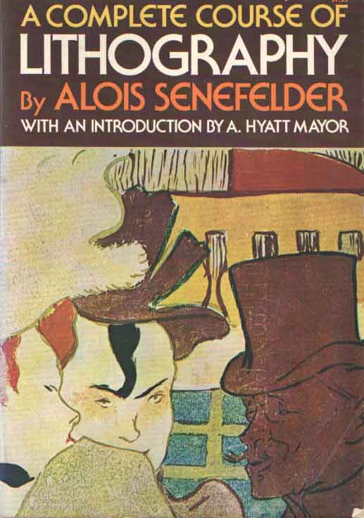 SENEFELDER, ALOIS - A complete course of lithography. With an introduction by A. Hyatt Mayor and a supplement of 31 plates from the first German and French editions.