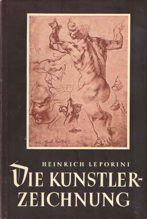LEPORINI, HEINRICH - Die Künstlerzeichnung. Ein Handbuch für Sammler und Liebhaber.